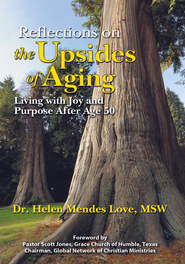 Reflections on the Upsides of Aging: Living with Joy and Purpose After Age 50 - eBook  -     By: Dr. Helen Mendes Love