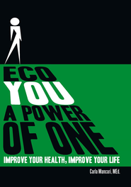 ECO YOU A POWER OF ONE: Improve Your Health, Improve Your Life - eBook  -     By: Carla R. Mancari