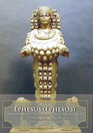 Ephesus (Ephesos): An Abbreviated History From Androclus to Constantine XI - eBook  -     By: Hans Willer Laale
