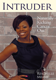 Intruder: Naturally Kicking Cancer Out - eBook  -     By: Reschelle Means