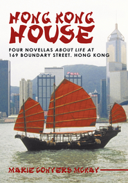 Hong Kong House: Four novellas about life at 169 Boundary Street. Hong Kong. - eBook  -     By: Marie Conyers McKay
