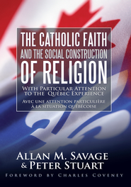 The Catholic Faith and the Social Construction of Religion: With Particular Attention to the Quebec Experience - eBook  -     By: Allan M. Savage, Peter Stuart