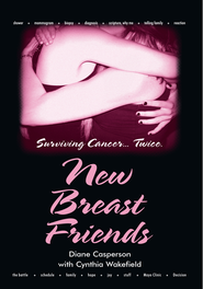 New Breast Friends: Surviving Cancer... Twice. - eBook  -     By: Diane Casperson, Cynthia Wakefield