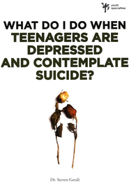 What Do I Do When Teenagers are Depressed and Contemplate Suicide? - eBook  -     By: Steve Gerali