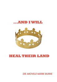 ...AND I WILL HEAL THEIR LAND - eBook  -     By: Dr. Michele Marie Burke
