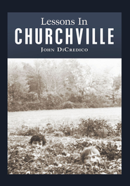 Lessons In Churchville - eBook  -     By: John DiCredico