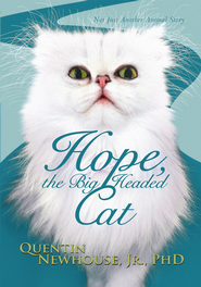 Hope, the Big Headed Cat: Not Just Another Animal Story - eBook  -     By: Quentin Newhouse Jr., Ph.D.