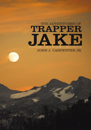 The Adventures of Trapper Jake - eBook  -     By: John J. Carpenter Jr.