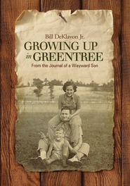Growing Up in Greentree: From the Journal of a Wayward Son - eBook  -     By: Bill DeKlavon Jr.