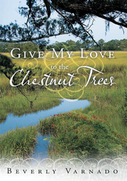 Give My Love to the Chestnut Trees - eBook  -     By: Beverly Varnado