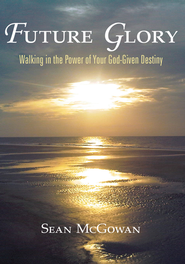 Future Glory: Walking in the Power of Your God-Given Destiny - eBook  -     By: Sean McGowan
