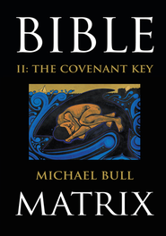 Bible Matrix II: The Covenant Key - eBook  -     By: Michael Bull