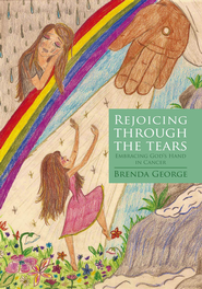 Rejoicing through the Tears: Embracing God's Hand in Cancer - eBook  -     By: Brenda George
