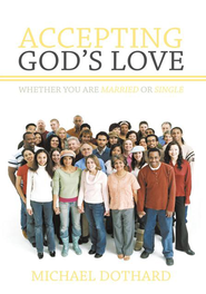 Accepting God's Love, Whether You Are Married or Single - eBook  -     By: Michael Dothard