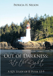 Out of Darkness: Into the Light: A KJV Study of II Peter 1:5-9 - eBook  -     By: Patricia H. Nelson