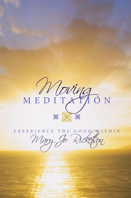 Moving Meditation: Experience the Good Within - eBook  -     By: Mary Jo Ricketson