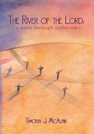 The River of the Lord: A Path through Suffering - eBook  -     By: Timothy J. McAlpin