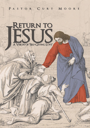 Return To Jesus: A Vision of Self-Giving Love - eBook  -     By: Pastor Curt Moore
