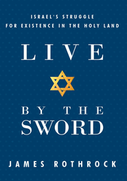 Live by the Sword: Israel's Struggle for Existence in the Holy Land - eBook  -     By: James Rothrock