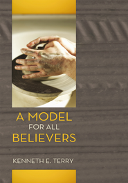 A Model For All Believers: An Expositional Commentary on 1 Thessalonians - eBook  -     By: Kenneth E. Terry