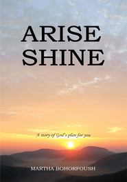 Arise Shine: A story of God's plan for you - eBook  -     By: Martha Bohorfoush