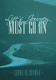 Life's Journey Must Go On - eBook  -     By: Linda M. Sundve