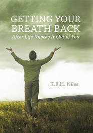Getting Your Breath Back After Life Knocks It Out of You: A Transparent Journey of Seeking God through Grief - eBook  -     By: K.B.H. Niles