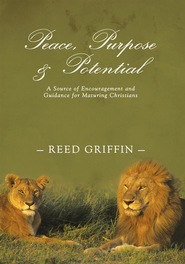 Peace, Purpose, and Potential: A Source of Encouragement and Guidance for Maturing Christians - eBook  -     By: Reed Griffin