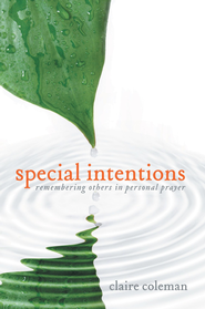 Special Intentions: Remembering Others in Personal Prayer - eBook  -     By: Claire Coleman
