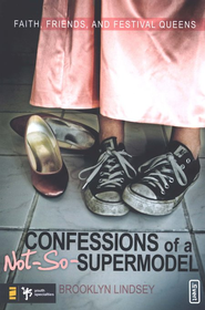 Confessions of a Not-So-Supermodel: Faith, Friends, and Festival Queens - eBook  -     By: Brooklyn Lindsey