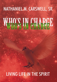 Who's In Charge: Living Life In The Spirit - eBook  -     By: Nathaniel M. Carswell Sr.