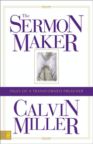 The Sermon Maker: Tales of a Transformed Preacher - eBook  -     By: Calvin Miller