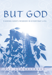 BUT GOD: FINDING GOD'S WISDOM IN EVERYDAY LIFE - eBook  -     By: Pat Stonestreet