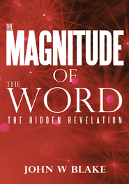 The Magnitude of the Word: The Hidden Revelation - eBook  -     By: John W. Blake