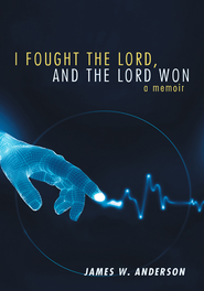 I Fought the Lord, and the Lord Won: A Memoir - eBook  -     By: James W. Anderson