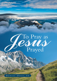 To Pray as Jesus Prayed - eBook  -     By: Daniel Odle Sr.