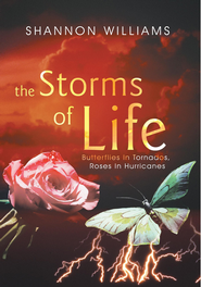 The Storms of Life: Butterflies In Tornados, Roses In Hurricanes - eBook  -     By: Shannon Williams