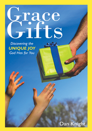 Grace Gifts: Discovering the Unique Joy God Has for You - eBook  -     By: Dan Knight