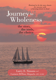 Journey to Wholeness: The Story, The Tools, The Choice - eBook  -     By: Larry E. Simons, Carmen DiNino Alspach