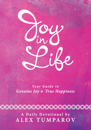 Joy In Life: Your Guide to Genuine Joy and True Happiness - eBook  -     By: Alex Tumparov