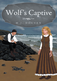 Wolf's Captive - eBook  -     By: M.J. Douven
