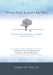 When Your Loved One Dies: A Practical Funeral Preparation Guide for Family Members - eBook  -     By: Samuel W. Hale Jr.