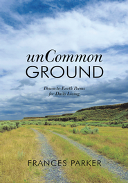 unCommon Ground: Down-to-Earth Poems for Daily Living - eBook  -     By: Frances Parker