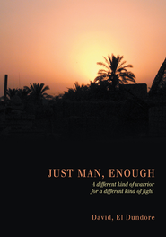 Just Man, Enough: A different kind of warrior for a different kind of fight - eBook  -     By: David El Dundore
