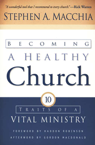 Becoming a Healthy Church: Ten Traits of a Vital Ministry - eBook  -     By: Stephen A. Macchia