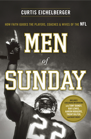 Men of Sunday: How Faith Guides the Players, Coaches, and Wives of the NFL - eBook  -     By: Curtis Eichelberger