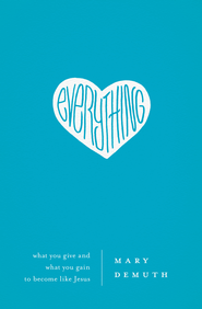 Everything: What You Give and What You Gain to Become Like Jesus - eBook  -     By: Mary DeMuth