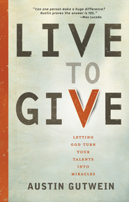 Live to Give: Let God Turn Your Talents into Miracles - eBook  -     By: Austin Gutwein