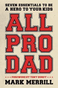 All Pro Dad: Seven Fundamentals to Be a Hero to Your Kids - eBook  -     By: Mark Merrill