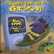 The House That Went Ker--Splat!: The Parable of the Wise and Foolish Builders - eBook  -     By: Bill Myers, Andy J. Smith